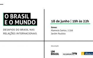 UM BRASIL, FecomercioSP e Ibmec promovem evento sobre relações mundiais